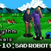 Episode 7-10 Sad Robots